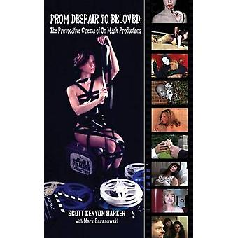 From Despair to Beloved The Provocative Cinema of On Mark Productions hardback by Barker & Scott Kenyon