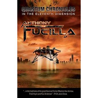 Quantum Chronicles in the Eleventh Dimension by Fucilla & Anthony