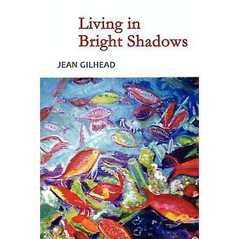 Living in Bright Shadows by Gilhead & Jean
