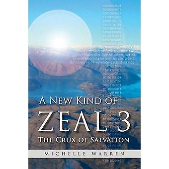 A New Kind of Zeal 3 The Crux of Salvation by Warren & Michelle