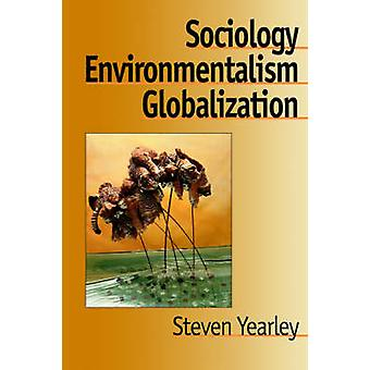 Sociology Environmentalism Globalization Reinventing the Globe by Yearley & Steven