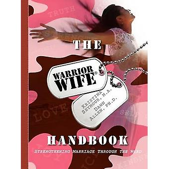 The Warrior Wife Handbook Strengthening Marriage Through The Word by Seymour & M.A. & Kristina