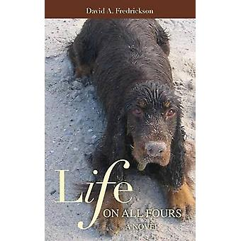 Life on All Fours A Novel by Fredrickson & David A.