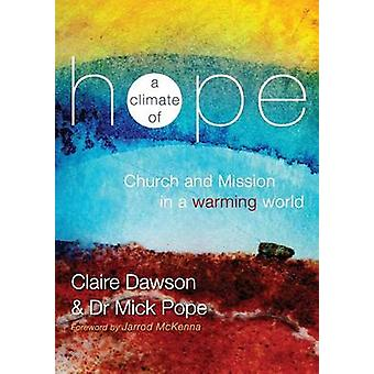 A Climate of Hope Church and Mission in a Warming World by Dawson & Claire