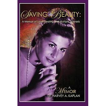 Saving Beauty  A Novel of Love Healing and Multiple Sclerosis by Kaplan & Harvey A.