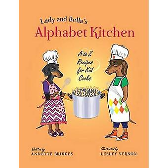 Lady and Bellas Alphabet Kitchen A to Z Recipes for Kid Cooks by Bridges & Annette