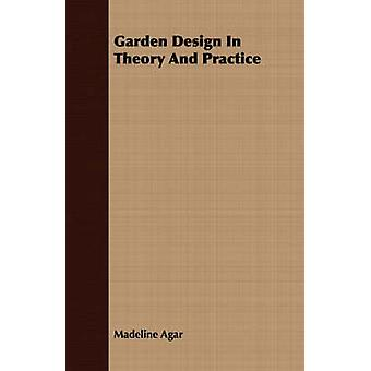 Garden Design In Theory And Practice by Agar & Madeline