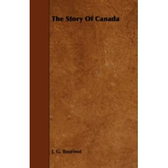 The Story of Canada by Bourinot & J. G.