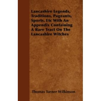 Lancashire Legends Traditions Pageants Sports Etc With An Appendix Containing A Rare Tract On The Lancashire Witches by Wilkinson & Thomas Turner
