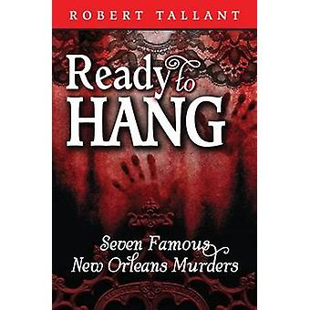 Ready to Hang Seven Famous New Orleans Murders by Tallant & Robert