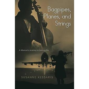 Bagpipes Planes and Strings A Womans Journey in Letting Go by Kessaris & Susanne