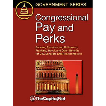 Congressional Pay and Perks Salaries Pension and Retirement Franking Travel and Other Benefits for U.S. Senators and Representatives by Brudnick & Ida A.
