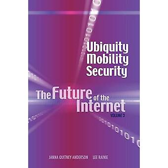 Ubiquity Mobility Security The Future of the Internet Volume 3 by Anderson & Janna Quitney