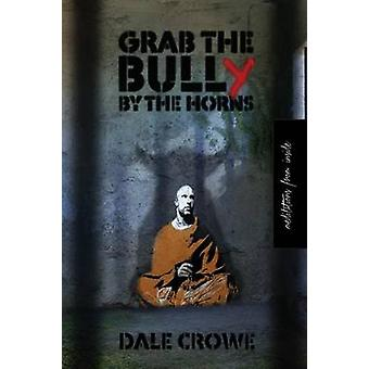 Grab the Bully by the Horns Meditations from Inside by Crowe & Dale