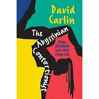 The Abyssinian Contortionist Hope Friendship and Other Circus Acts by Carlin & David