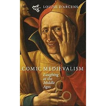 Comic Medievalism Laughing at the Middle Ages by DArcens & Louise