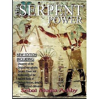 The Serpent Power  The Ancient Egyptian Mystical Wisdom of the Inner Life Force by Ashby & Muata
