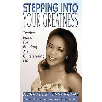 Stepping Into Your Greatness Twelve Rules For Building An Outstanding Life by Toulekima & Mireille