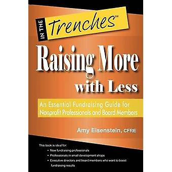Raising More with Less An Essential Fundraising Guide for Nonprofit Professionals and Board Members by Eisenstein & Amy