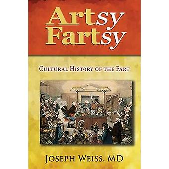 Artsy Fartsy Cultural History of the Fart by Weiss & Joseph