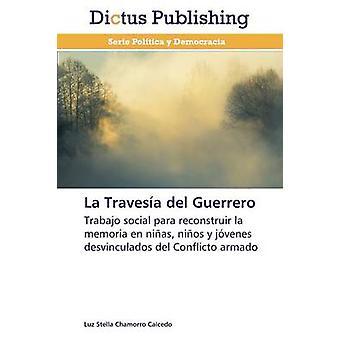 La Travesa del Guerrero by Chamorro Caicedo Luz Stella