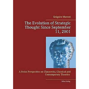 The Evolution of Strategic Thought since September 11 2001A Swiss Perspective on Clausewitz classical and contemporary Theories by Monnet & Grgoire
