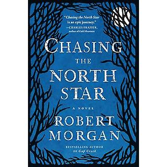 Chasing the North Star A Novel by Morgan & Robert