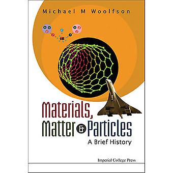 Materials Matter  Particles A Brief History by Woolfson & Michael M.