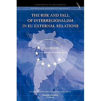 The Rise and Fall of Interregionalism in EU External Relations by Hardacre & Alan