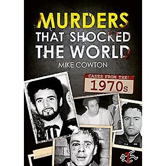 Murders That Shocked the World  70s by Michael Cowton