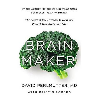 Brain Maker - The Power of Gut Microbes to Heal and Protect Your Brain