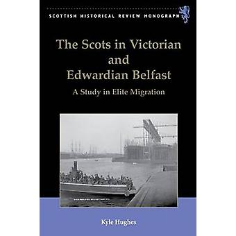 The Scots in Victorian and Edwardian Belfast - A Study in Elite Migrat
