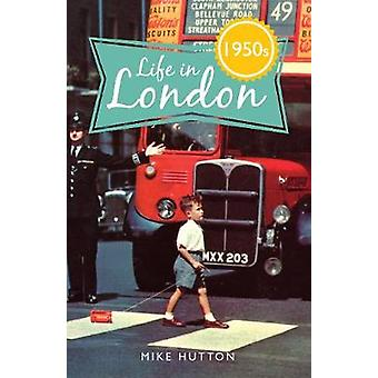 Life in 1950s London by Mike Hutton - 9781445621241 Book
