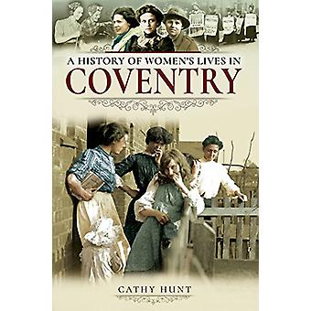 A History of Women's Lives in Coventry by Cathy Hunt - 9781526708502