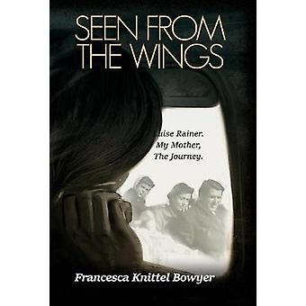 Seen from the Wings - Luise Rainer My Mother - The Journey. by Frances