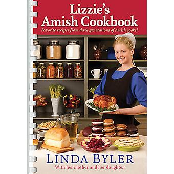 Lizzie's Amish Cookbook - Favorite Recipes from Three Generations of A