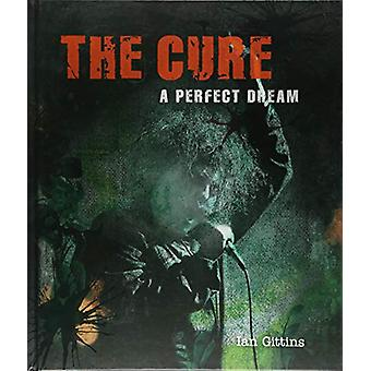 The Cure - A Perfect Dream by Ian Gittins - 9781786750402 Book