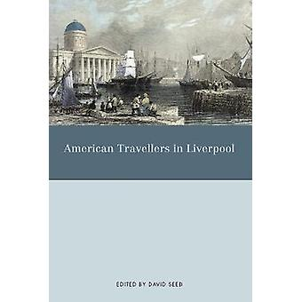 American Travellers in Liverpool by David Seed - 9781789622041 Book