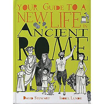 Your Guide To A New Life in Ancient Rome by Isobel Lundie - 978191290