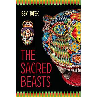 The Sacred Beasts by Bev Jafek - 9781943837465 Book