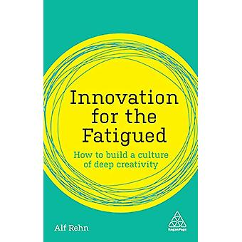 Innovation for the Fatigued - How to Build a Culture of Deep Creativit