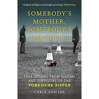 Somebody's Mother - Somebody's Daughter - True Stories from Victims an