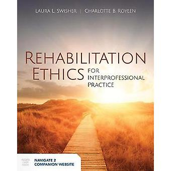 Rehabilitation Ethics For Interprofessional Practice by Anna Swisher