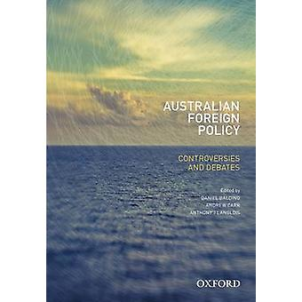 Australian Foreign Policy - Controversies and Debates by Daniel Baldin