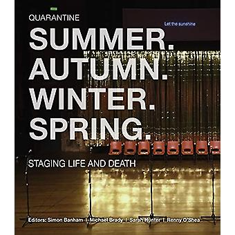 Summer. Autumn. Winter. Spring. Staging Life and Death by Quarantine