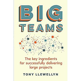Big Teams - The key ingredients for successfully delivering large proj