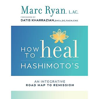 How To Heal Hashimotos  An Integrative Road Map To Remission by Marc Ryan
