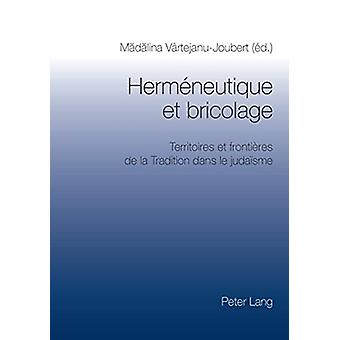 Hermeneutique et bricolage - Territoires et frontieres de la Tradition
