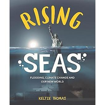 Rising Seas: Confronting Climate Change Flooding And Our New World 2018