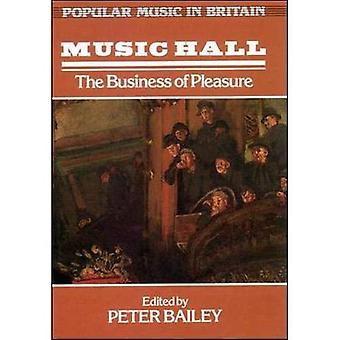 Music Hall: The Business of Pleasure (Popular Music in Britain)